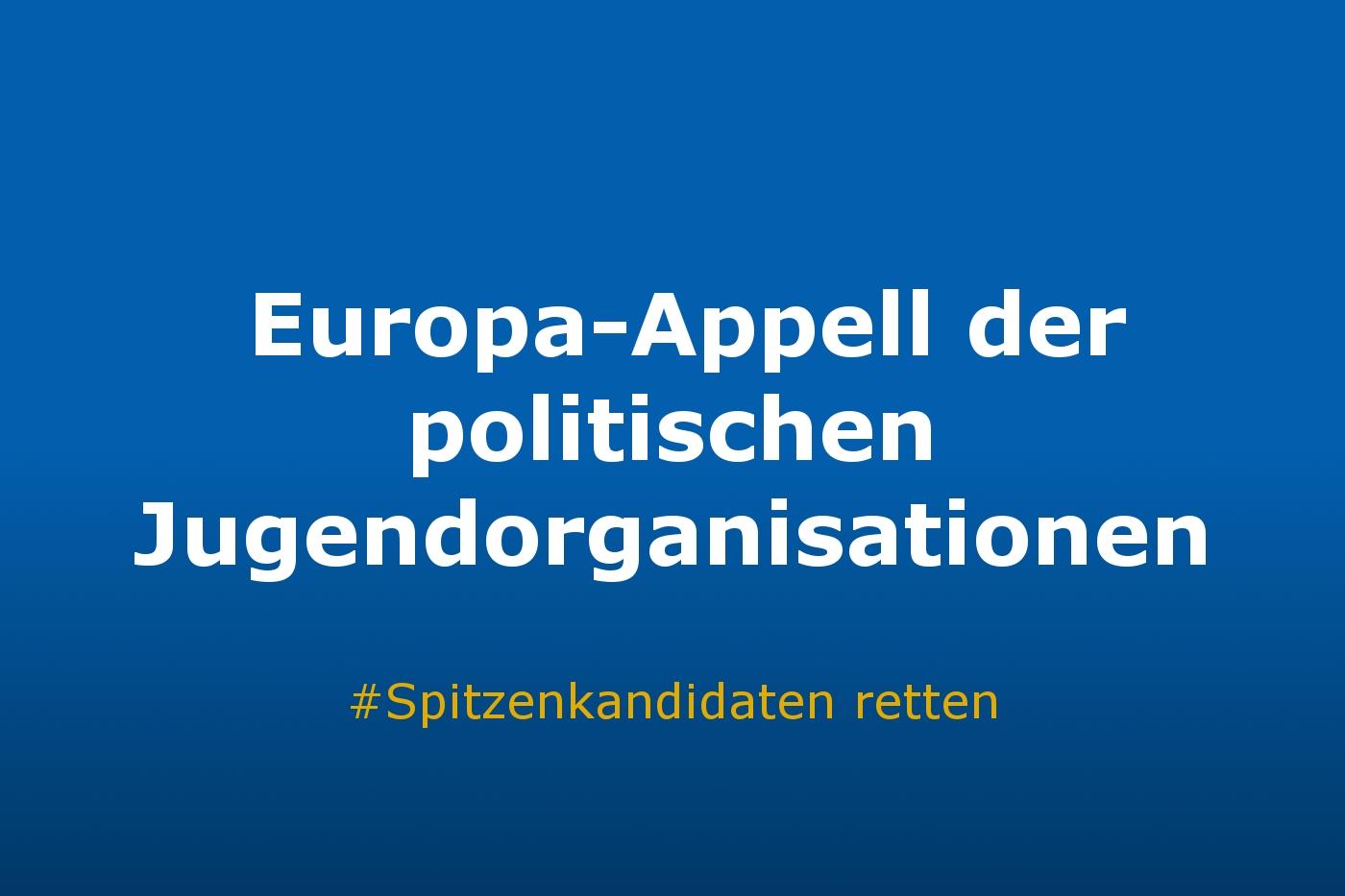 Europa-Appell der politischen Jugendorganisationen. Rettet die #Spitzenkandidaten